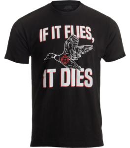If it Flies, it Dies - Funny Hunter T-Shirt
